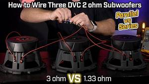 Wiring Three Subwoofers Dvc 2 Ohm - 1 33 Ohm Parallel Vs 3 Ohm Series Wiring
