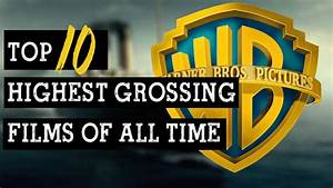 Top 10 Highest Grossing Films Of All Time - YouTube