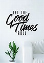 Let the Good Times Roll Quote Decal Sticker Wall Vinyl Art ...
