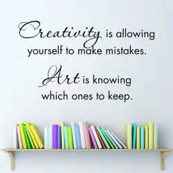 Creativity Is Allowing Yourself to Make Mistakes Art Is Knowing Which Ones to Keep