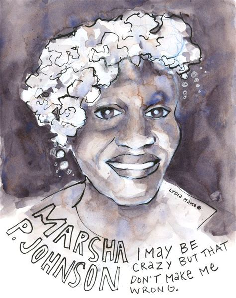 """I may be crazy but that don't make me wrong."" - Marsha P ..."