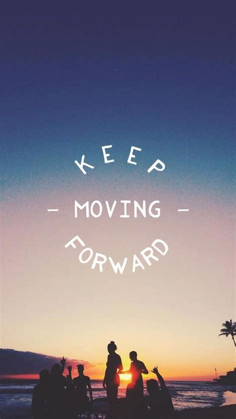 motivational iphone wallpaper keep moving forward tap to see more inspiring wonderful