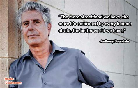 Anthony bourdain is the forever beloved chef, author, and traveller who always had wisdom to 51 anthony bourdain quotes and life lessons we'll never stop loving. Anthony Bourdain Street Food Quote
