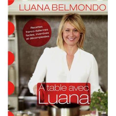 fnac livre cuisine a table avec luana recettes franco italiennes faciles