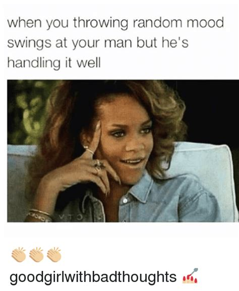 Mood Swing Meme - 25 best memes about your man your man memes