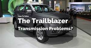 How To Solve The Trailblazer Transmission Problems