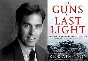 Rick Atkinson will discuss The Guns at Last Light: The War ...