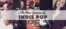 The Next 5 Queens of Indie Pop Music • Broke and Beautiful