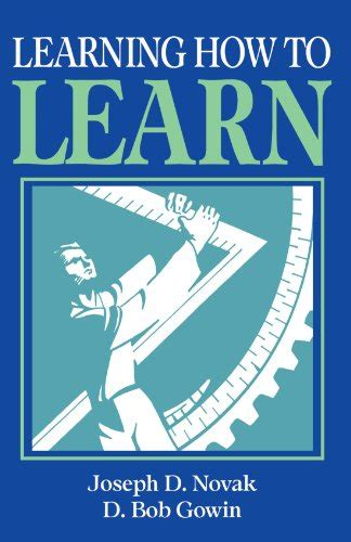 Learning How To Learn By Joseph D Novak, D Bob Gowin, D