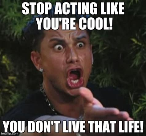 Acting Memes - you don t come in here on sunday with a by pauly d like success