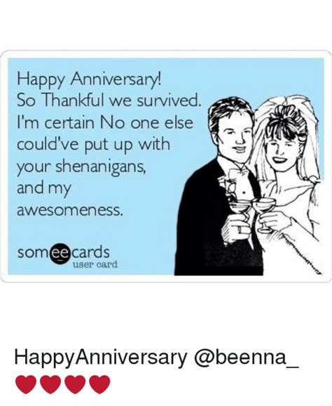 Anniversary Memes - happy anniversary so thankful we survived i m certain no one else could ve put up with your