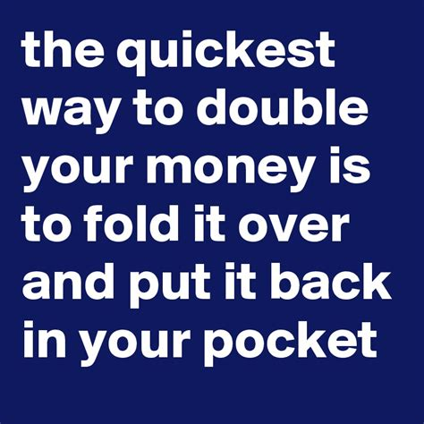 The Quickest Way To Double Your Money Is To Fold It Over