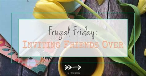 pininterest frugal friendship frugal friday inviting friends crafty coin
