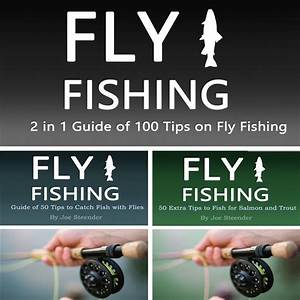 2017  Fly Fishing  2 In 1 Guide Of 100 Tips On Fly