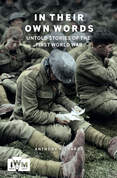 in their own words untold stories of the world war richards