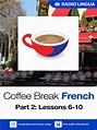 Coffee Break French Season 1 - Lessons 6-10 - Lessons ...