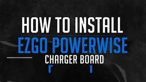How To Troubleshoot  U0026 Install A Ezgo Powerwise Charger