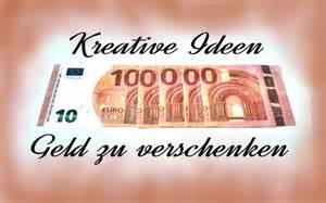 kreative ideen kreative ideen geld zu verschenken