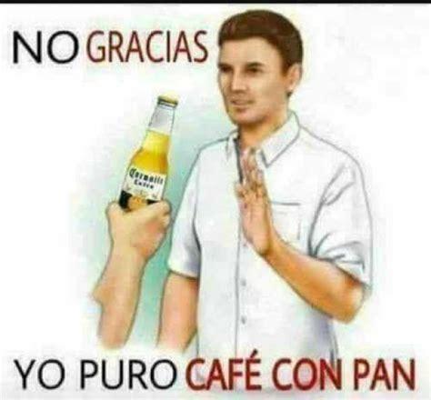 Cafe Memes - dopl3r com memes no gracias reall yo puro cafe con pan