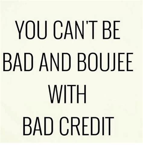 Bad Credit Meme - you cant be bad and boujee with bad credit meme on me me