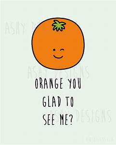 ORANGE YOU GLAD TO SEE ME? Cute Wall Art Print Instant ...