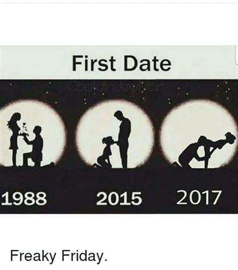 Freaky Memes For Him - first date 1988 2015 2017 freaky friday friday meme on sizzle