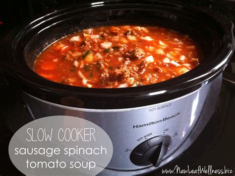 fresh cooker recipes slow cooker sausage spinach tomato soup recipe new leaf wellness