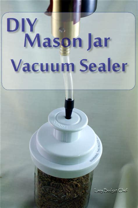 lazy budget chef diy mason jar vacuum sealer
