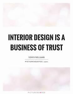 interior design is a business of trust picture quotes With interior designing quotes