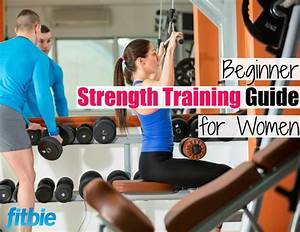 A Woman U0026 39 S Guide To Strength Training For Beginners