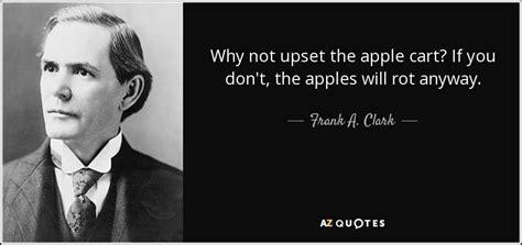 frank  clark quote   upset  apple cart