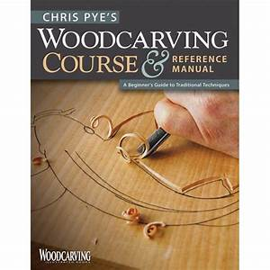 Woodcarving Illustrated Books  Chris Pye U0026 39 S Woodcarving