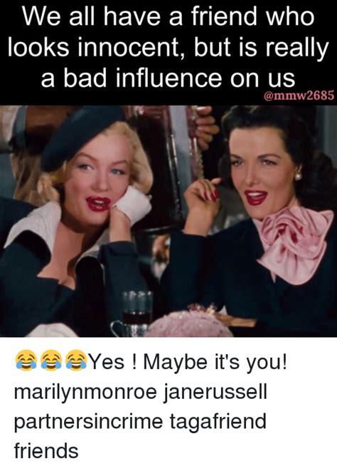 Bad Friend Memes - bad friend memes 28 images bad friend memes 28 images 25 best memes about best bad friends