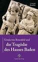 Ursula von Rosenfeld und die Tragödie des Hauses Baden von ...