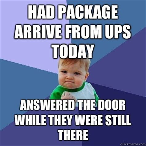 when your package arrives by had package arrive from ups today answered the door while they were still there success kid