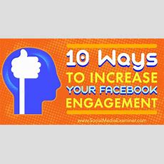 10 Ways To Increase Your Facebook Engagement  Social Media Examiner