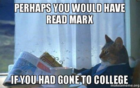 Sophisticated Cat Meme Generator - perhaps you would have read marx if you had gone to college make a meme