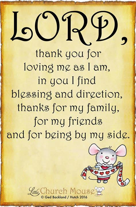 Bible verses related to being thankful from the king james version (kjv) by relevance. Lord, thank you for loving me as I am, in you I find blessings and direction, thanks for my ...