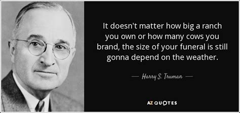 harry  truman quote  doesnt matter  big  ranch