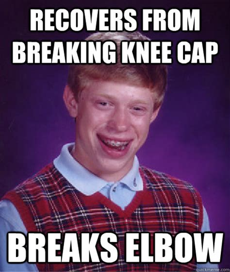 Cap Memes - recovers from breaking knee cap breaks elbow bad luck brian