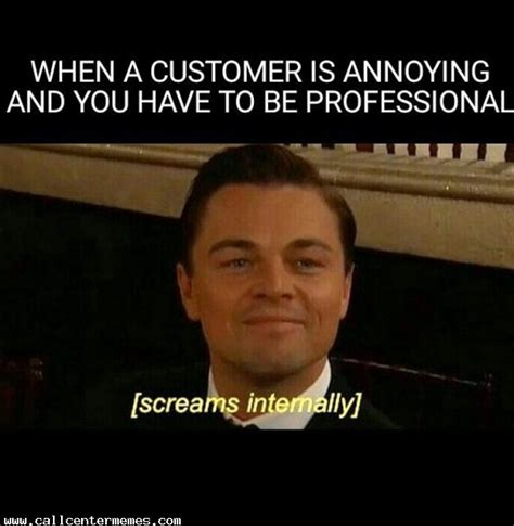 Annoying Meme - when a caller is being annoying and you have to be professional http www callcentermemes com