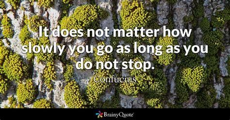 matter  slowly    long