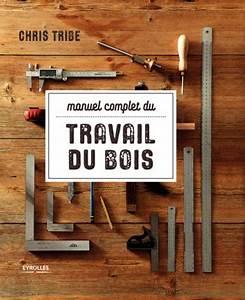 Video Travail Du Bois : manuel complet du travail du bois collectif librairie ~ Dailycaller-alerts.com Idées de Décoration
