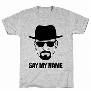 Say My Name : say my name t shirt lookhuman ~ Eleganceandgraceweddings.com Haus und Dekorationen