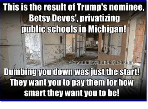 Betsy Devos Memes - this is the result of trump s nominee betsy devos privatizing public schools in michigan
