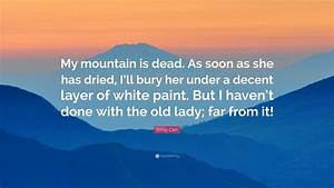 """Emily Carr Quote: """"My mountain is dead. As soon as she has ..."""