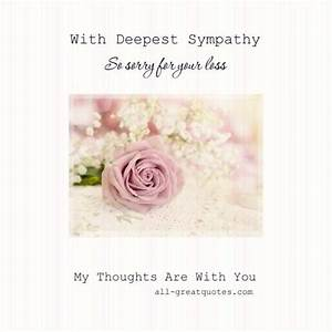 With Deepest Sympathy .. So sorry for your loss. My ...