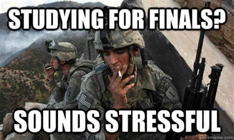Soldier Meme - studying for finals sounds stressful condescending soldier quickmeme