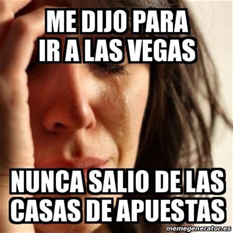 Memes De Las Vegas - meme problems me dijo para ir a las vegas nunca salio de las casas de apuestas 20057031