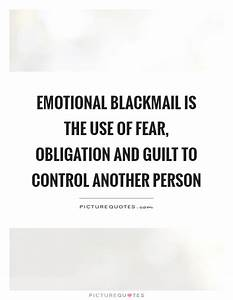 Emotional Blackmail Quotes & Sayings | Emotional Blackmail ...